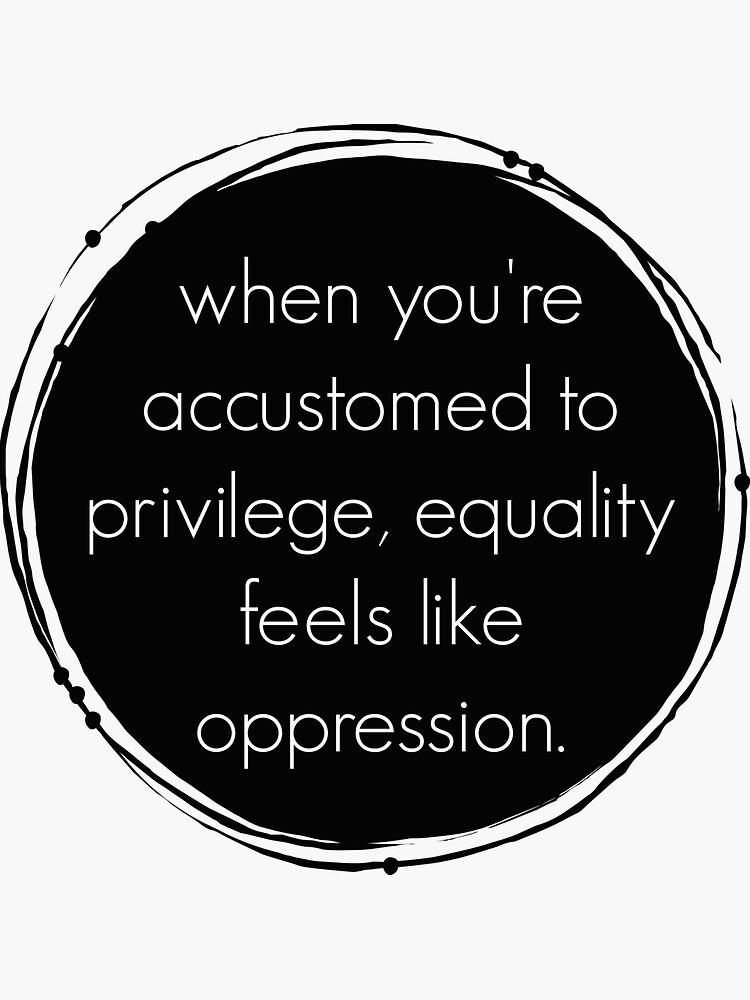 Privilege + equality = oppression? by herizon