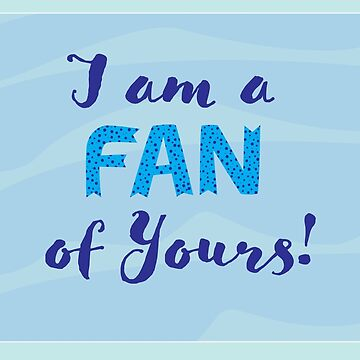 I am a Fan of Yours by ConsilienceCo