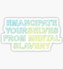 Emancipate yourselves from mental slavery Sticker