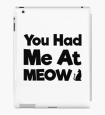 You Had Me At Meow Quote, Gift iPad Case/Skin
