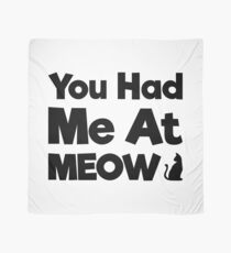 You Had Me At Meow Quote, Gift Scarf