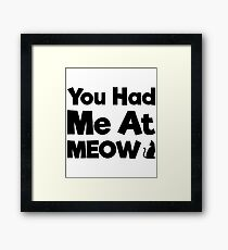 You Had Me At Meow Quote, Gift Framed Print