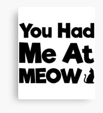 You Had Me At Meow Quote, Gift Canvas Print