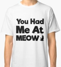 You Had Me At Meow Quote, Gift Classic T-Shirt