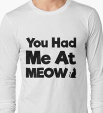 You Had Me At Meow Quote, Gift Long Sleeve T-Shirt