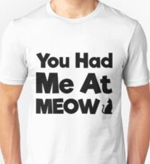 You Had Me At Meow Quote, Gift Unisex T-Shirt