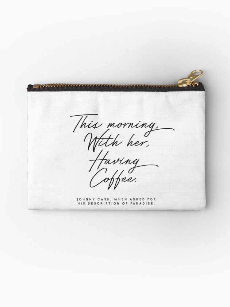 'This Morning, With Her, Having Coffee Johnny cash quote' Zipper Pouch by  HoneymoonHotel