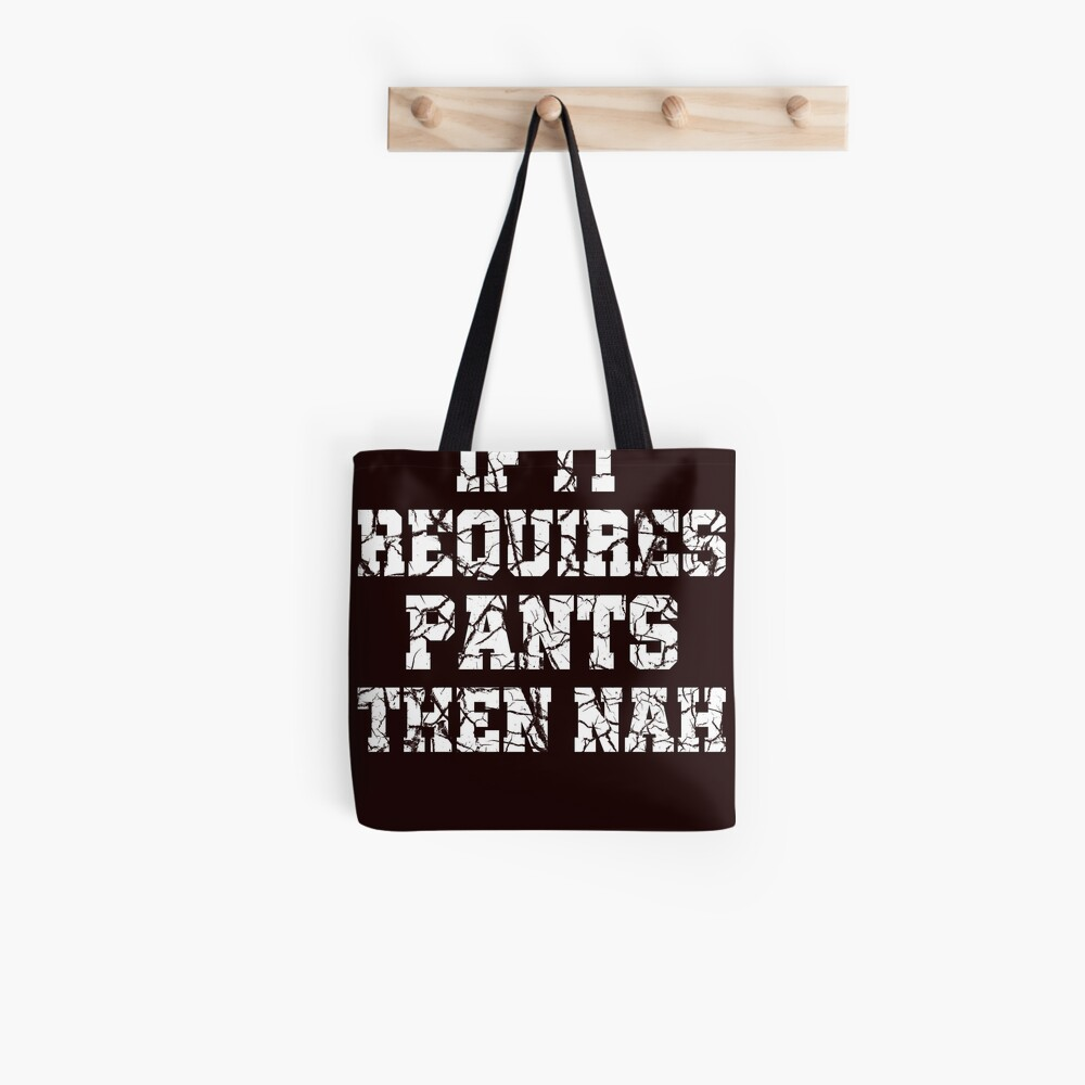 Requires Pants Tote Bag