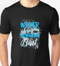 Never change a winning bait fishing gift Unisex T-Shirt