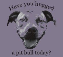 Have you hugged a Pit Bull today?
