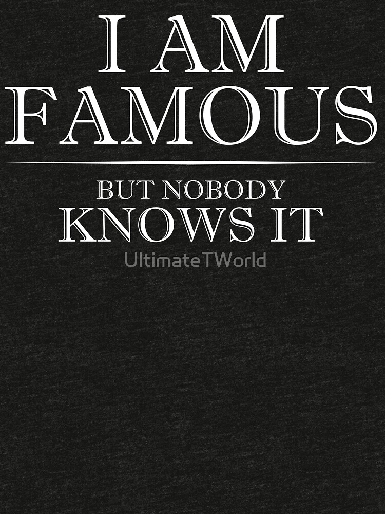 FUNNY SLOGAN SHIRT | I AM FAMOUS | GIFT by UltimateTWorld