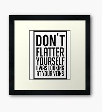 Don't Flatter Youself I Was Looking At Your Veins Quote, Gift Framed Print