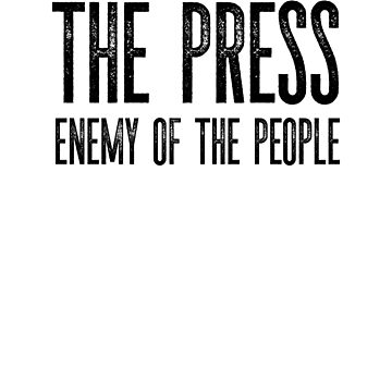 The Press Enemy Of The People Fake News Network by solosholdings