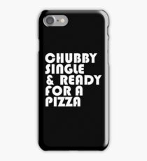 Chubby, Single, & Ready for a Pizza. iPhone Case/Skin