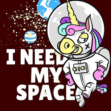 I Need My Space Unicorn by iwaygifts