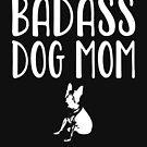 Bad Ass Dog Mom - Boston Terrier by greatshirts