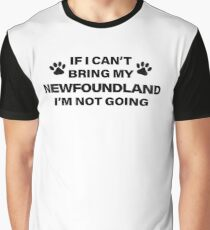 If I Can't Bring my NEWFOUNDLAND, I'm Not Going Graphic T-Shirt