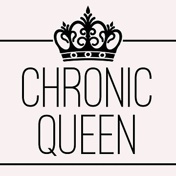 Chronic Queen - For the Chronically Fabulous! (Black text) by chroniccoral