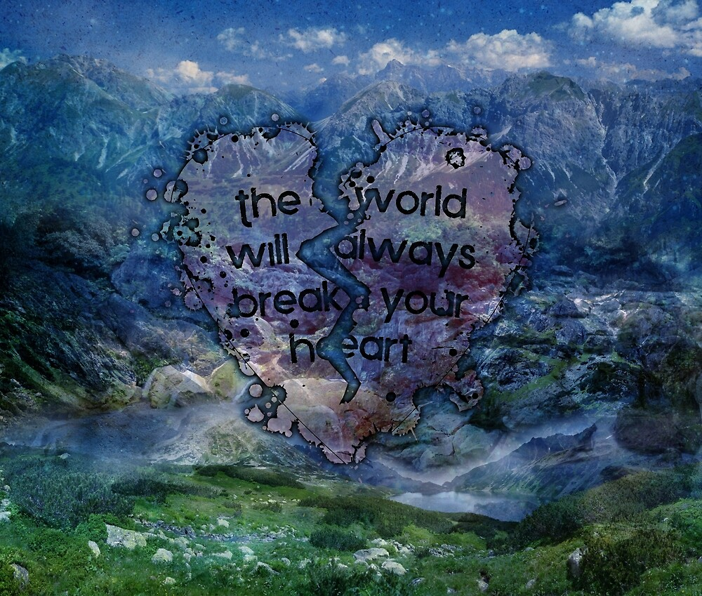 The World Will Always Break Your Heart by QGPennyworth