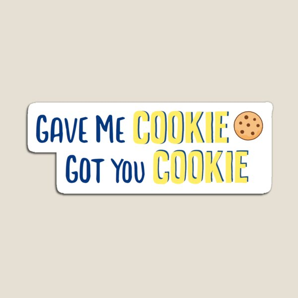 Gave me cookie got you cookie Magnet