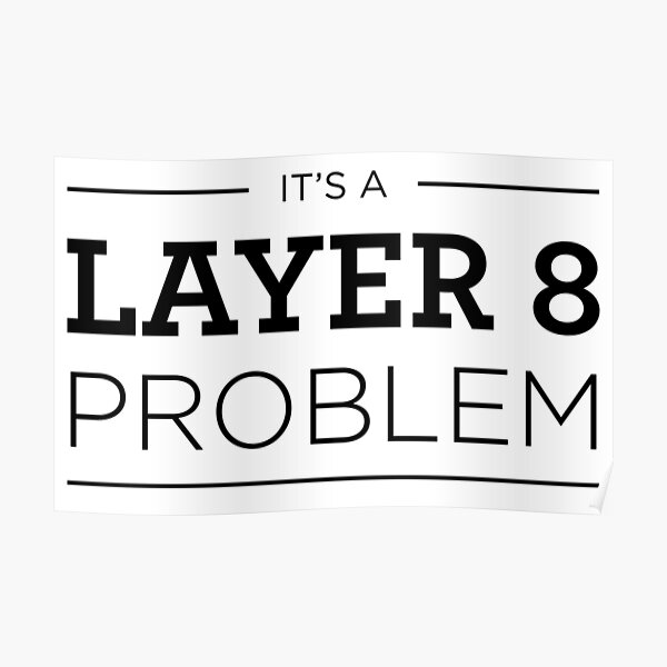 Layer 8 Problem Poster
