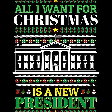 All I Want Is A New President Sweatshirt For Christmas Gifts by everydayjane