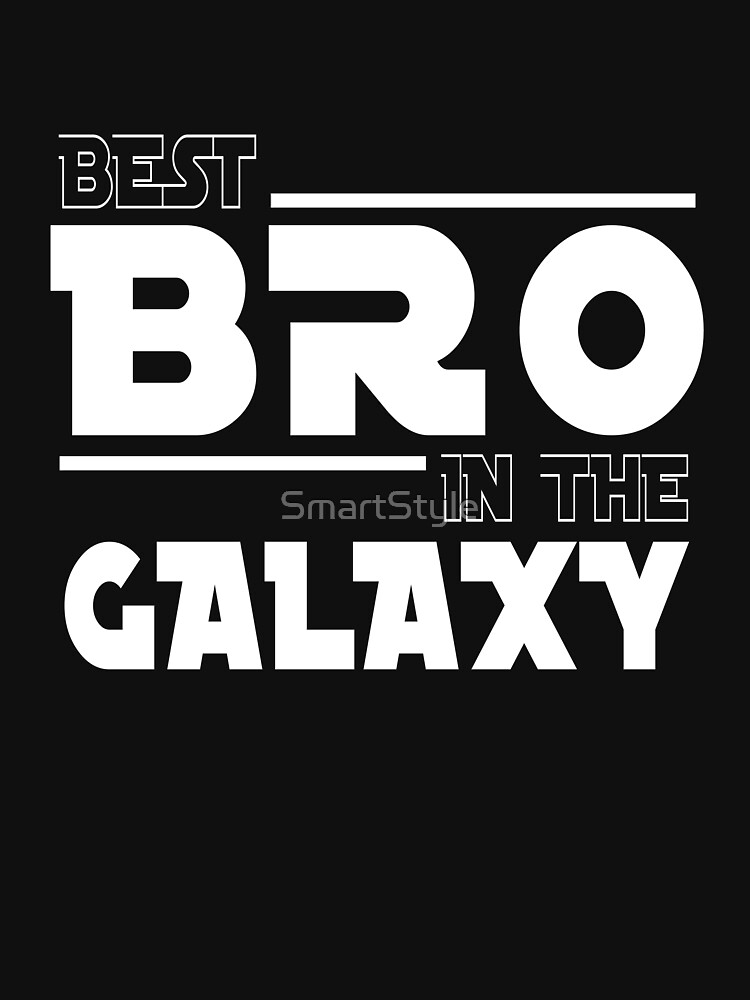 The Best Bro In The Galaxy by SmartStyle