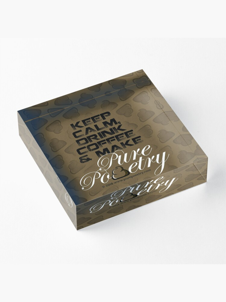 Alternate view of Keep Calm, Drink Coffee & Make Pure Pooetry Acrylic Block