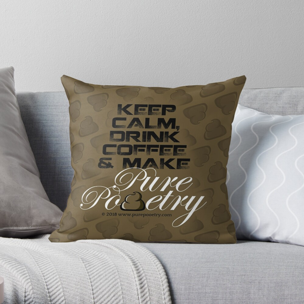 Keep Calm, Drink Coffee & Make Pure Pooetry Throw Pillow
