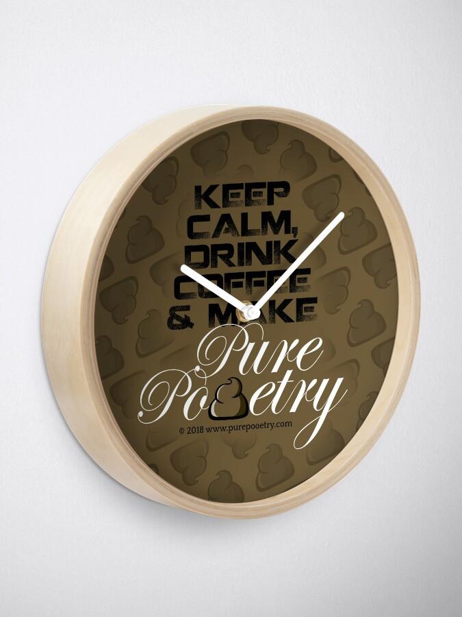 Alternate view of Keep Calm, Drink Coffee & Make Pure Pooetry Clock