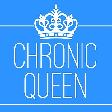 Chronic Queen - For the Chronically Fabulous! (White text) by chroniccoral
