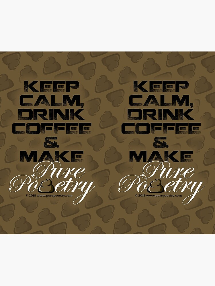 Keep Calm, Drink Coffee & Make Pure Pooetry by PurePooetry