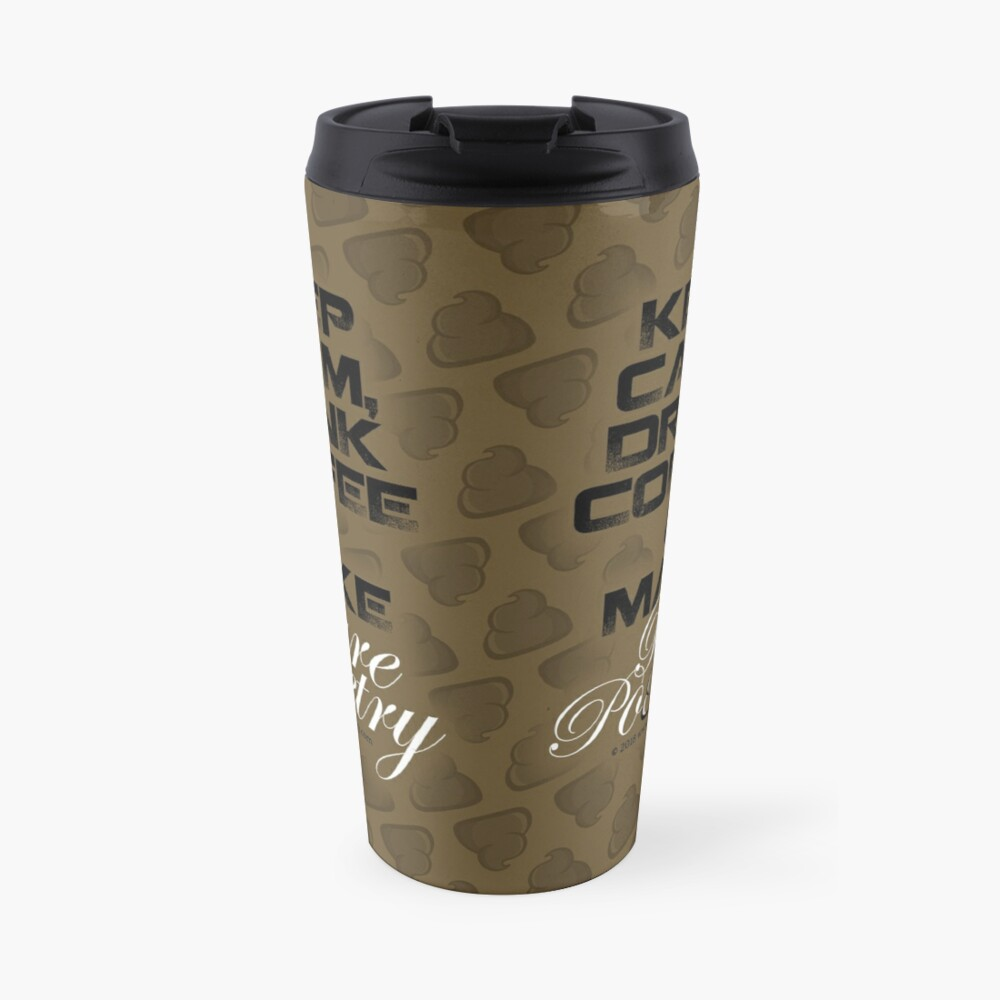Keep Calm, Drink Coffee & Make Pure Pooetry Travel Mug