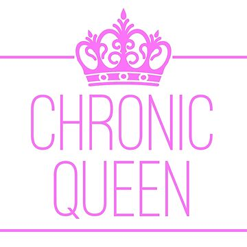 Chronic Queen - pink text version by chroniccoral