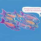 We may be Parrot Fish - but we don't like Polly-Styrene! by MiMiDesigns