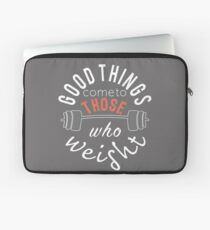 Good things to those who weight Laptop Sleeve
