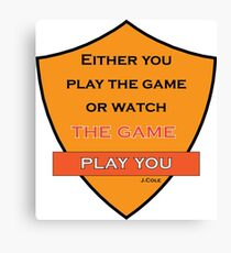 Either You Play The Game Or Watch The Game Play You Lyric Shirt -Cool J Cole Lyric Shirt - Either You Play The Game Or Watch The Game Play You Lyric tshirt  Canvas Print