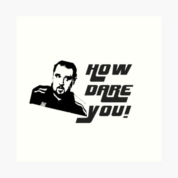 How Dare You! Max & Paddy Design Art Print