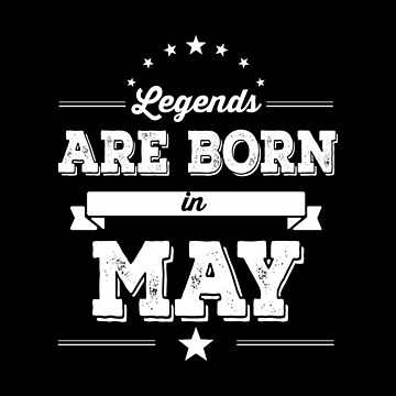 Funny Legend - Legends Are Born In May - Myth Story Folklore Tale Humor by stuch75