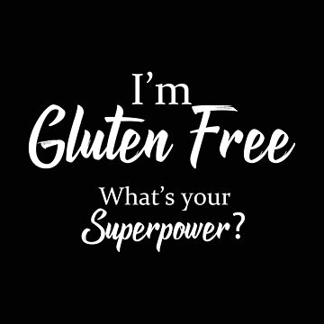 Funny Gluten - I'm Gluten Free What's Your Superpower - Food Diet Humor by stuch75