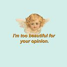 """Cherub Saying """"I'm Too Beautiful for your Opinion"""" by AngelicSouls"""