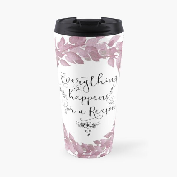 Inspirational Quote - Everything happens for a reason Travel Mug