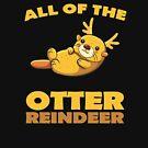 All Of The Otter Reindeer V5 by TeeTimeGuys
