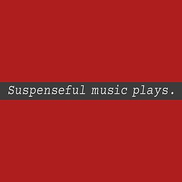 Suspenseful music plays. by TroytleArt
