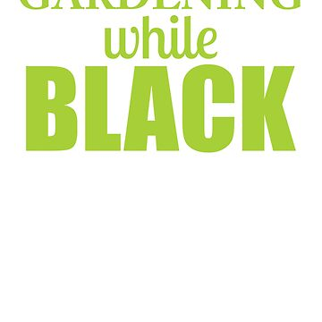 Gardening While Black by Secularitee