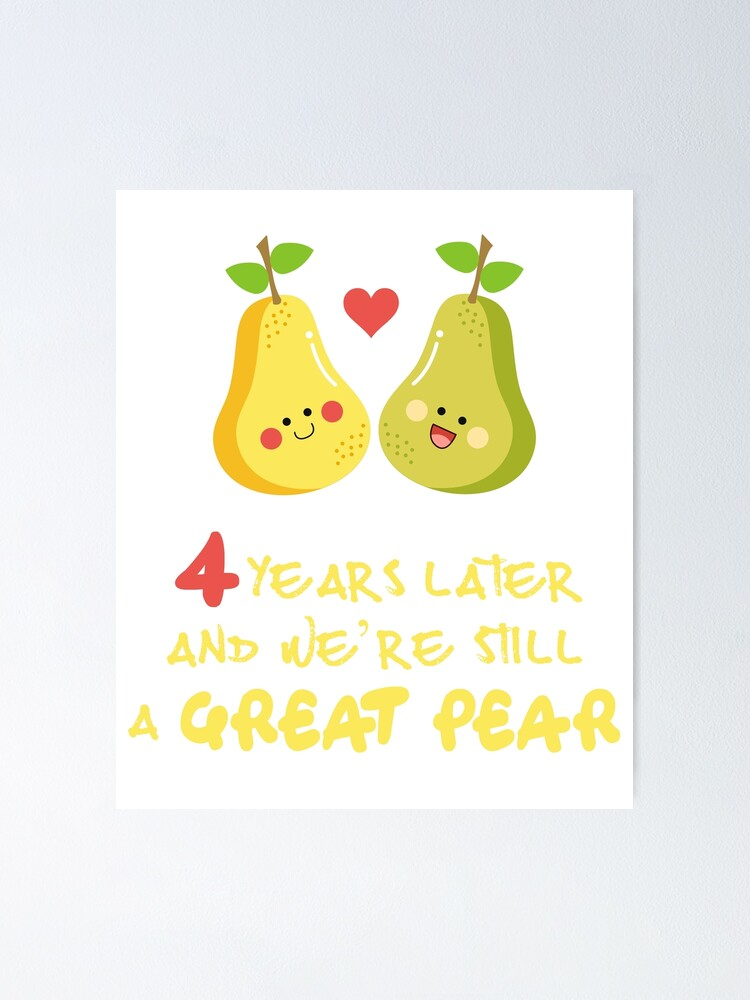 4 Years Later We Are Still Great Pear 4th Wedding Anniversary Couples Gift Poster By Cutesyneeds Redbubble