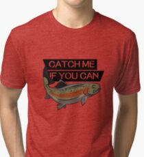 Catch me if you can trout salmon salmonide catch me fishing angler gift Tri-blend T-Shirt
