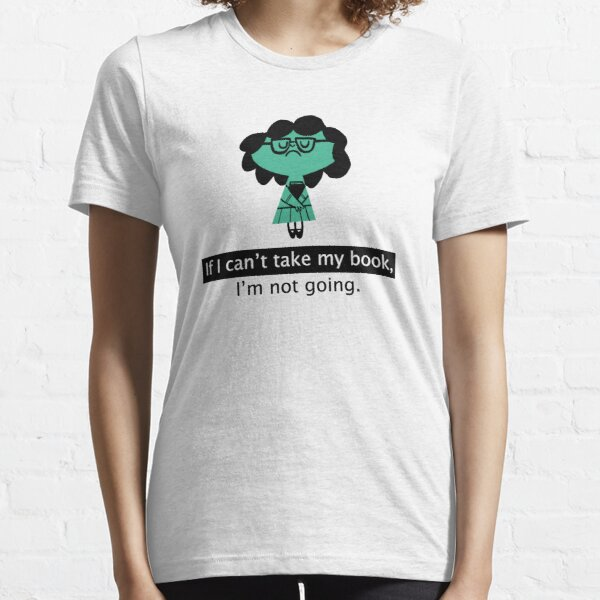 If I can't take my book I'm not going | Book | Books | Reading | Bookworm | Nerd | Geek | Book Worm Essential T-Shirt