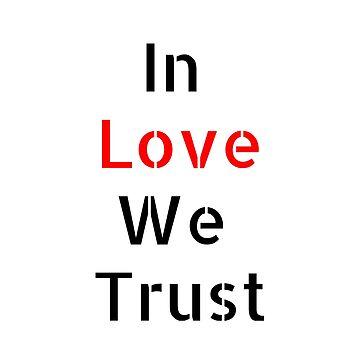 In Love We Trust by bigdealkindof