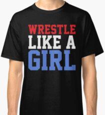 WRESTLE LIKE A GIRL Classic T-Shirt